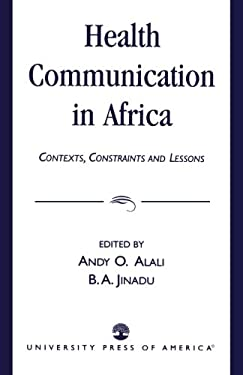 Health Communication in Africa: Contexts, Constraints and Lessons 9780761824077