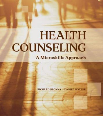 Health Counseling: A Microskills Approach 9780763747619