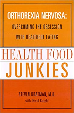 Health Food Junkies: Orthorexia Nervosa: Overcoming the Obsession with Healthful Eating 9780767906302
