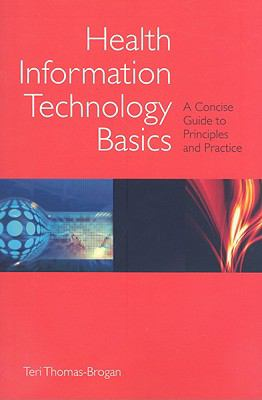 Health Information Technology Basics: A Concise Guide to Principles and Practice 9780763746872