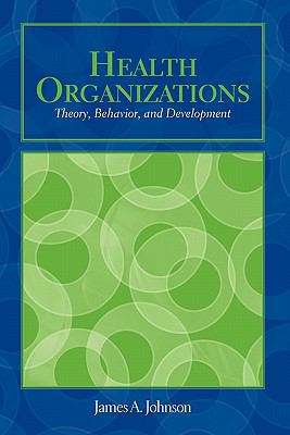 Health Organizations: Theory, Behavior, and Development 9780763750534