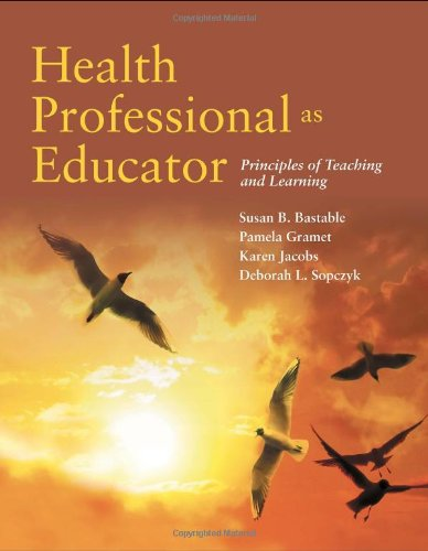 Health Professional as Educator: Principles of Teaching and Learning 9780763792787