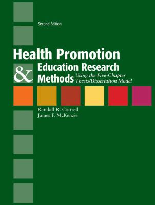 Health Promotion & Education Research Methods: Using the Five Chapter Thesis/ Dissertation Model 9780763775070