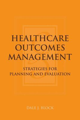 Healthcare Outcomes Management: Strategies for Planning and Evaluation 9780763733896