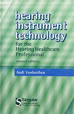 Hearing Instrument Technology for the Hearing Healthcare Professional 9780769300726