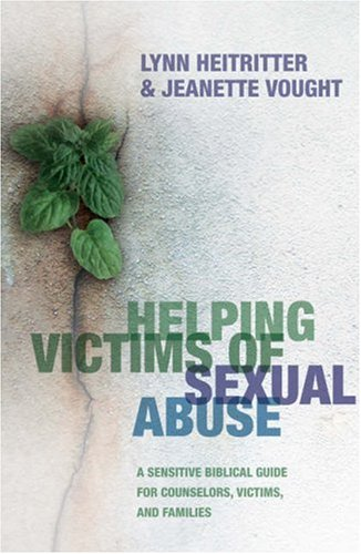 Helping Victims of Sexual Abuse: A Sensitive Biblical Guide for Counselors, Victims, and Families 9780764202285
