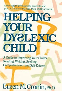 Helping Your Dyslexic Child: A Guide to Improving Your Child's Reading, Writing, Spelling, Comprehension, and Self-Esteem 9780761510048