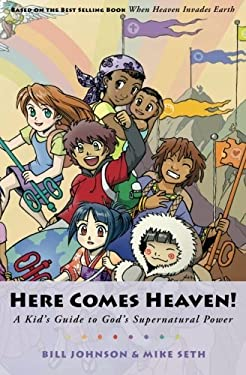 Here Comes Heaven: A Kid's Guide to God's Supernatural Power 9780768425024
