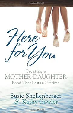 Here for You: Creating a Mother-Daughter Bond That Lasts a Lifetime 9780764203749
