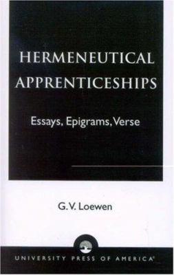 Hermeneutical Apprenticeships: Essays, Epigrams, Verse 9780761826620