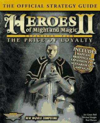 Heroes of Might & Magic II: The Price of Loyalty: The Official Strategy Guide 9780761511458