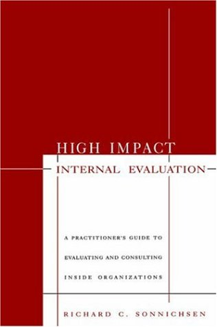 High Impact Internal Evaluation: A Practitioner's Guide to Evaluating and Consulting Inside Organizations 9780761911531