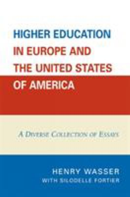 Higher Education in Europe and the United States of America: A Diverse Collection of Essays 9780761837787