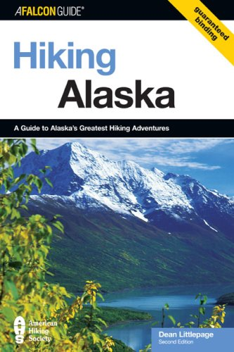Hiking Alaska: A Guide to Alaska's Greatest Hiking Adventures 9780762722372