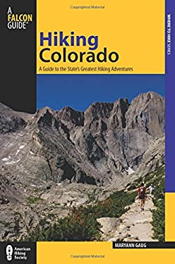 Falcon Guides Hiking Colorado: A Guide to the State's Greatest Hiking Adventures 9780762759828