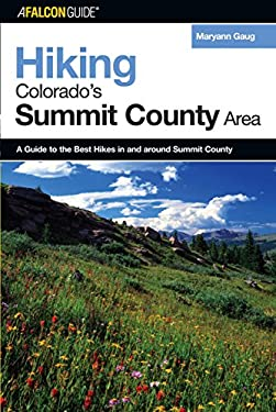 Hiking Colorado's Summit County Area: A Guide to the Best Hikes in and Around Summit County 9780762736515
