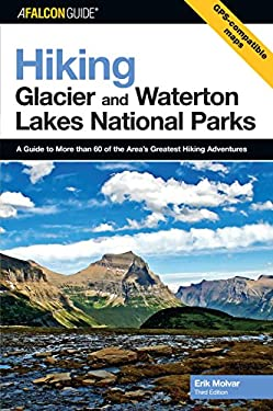 Hiking Glacier and Waterton Lakes National Parks: A Guide to More Than 60 of the Area's Greatest Hiking Adventures 9780762736324