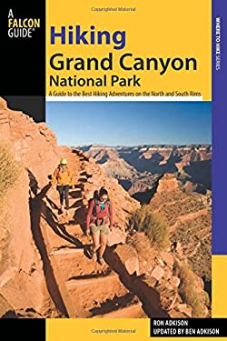 Hiking Grand Canyon National Park: A Guide to the Best Hiking Adventures on the North and South Rims 9780762760602