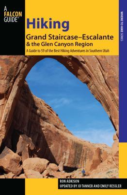 Hiking Grand Staircase-Escalante & the Glen Canyon Region: A Guide to 59 of the Best Hiking Adventures in Southern Utah 9780762760619