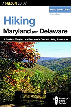 Hiking Maryland and Delaware: A Guide to the Greatest Hiking Adventures in Maryland and Delaware 9780762736355