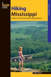 Hiking Mississippi: A Guide to 50 of the State's Greatest Hiking Adventures