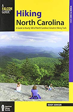Hiking North Carolina: A Guide to Nearly 500 of North Carolina's Greatest Hiking Trails 9780762731381