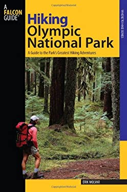 Hiking Olympic National Park: A Guide to the Park's Greatest Hiking Adventures 9780762741199