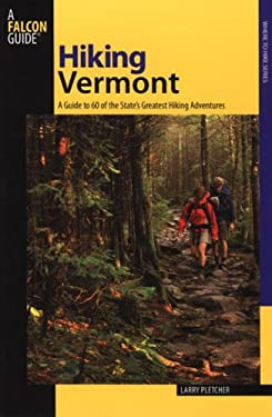 Hiking Vermont: 60 of Vermont's Greatest Hiking Adventures 9780762722471