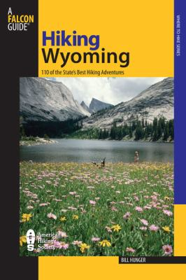 Hiking Wyoming: 110 of the State's Best Hiking Adventures 9780762734207