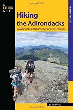 Falcon Guide Hiking the Adirondacks: A Guide to 42 of the Best Hiking Adventures in New York's Adirondacks 9780762745241