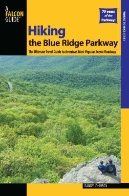 Hiking the Blue Ridge Parkway: The Ultimate Travel Guide to America's Most Popular Scenic Roadway 9780762755318