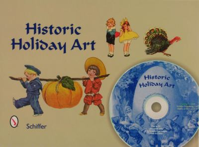 Historic Holiday Art: New Year, Valentines, St. Patrick's Day, Easter, July 4th, Halloween, & Thanksgiving [With CDROM] 9780764321191
