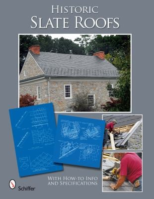 Historic Slate Roofs: With How-To Info and Specifications 9780764330018