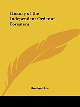 History of the Independent Order of Foresters 9780766179530