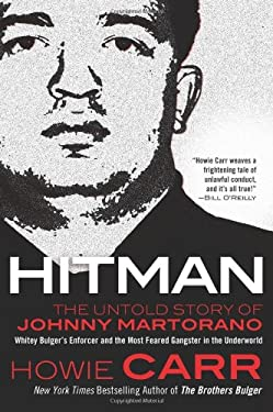 Hitman: The Untold Story of Johnny Martorano: Whitey Bulger's Enforcer and the Most Feared Gangster in the Underworld 9780765326393