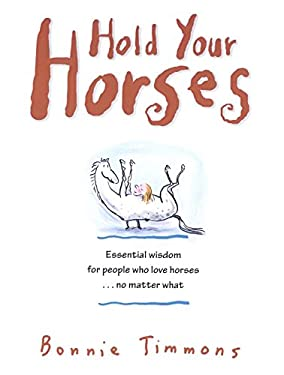 Hold Your Horses: Nuggets of Truth for People Who Love Horses...No Matter What 9780761115366