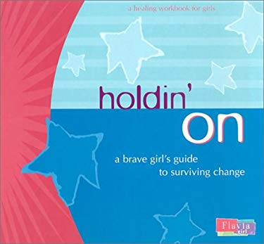 Holdin' on: A Brave Girl's Guide to Surviving Change 9780768325652