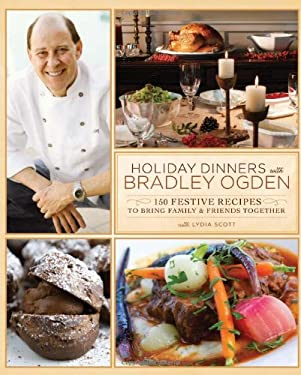 Holiday Dinners with Bradley Ogden: 150 Festive Recipes for Bringing Family & Friends Together 9780762439157