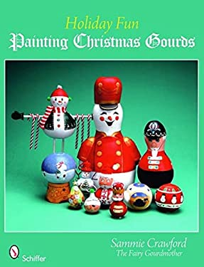 Holiday Fun: Painting Christmas Gourds 9780764332791