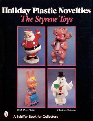 Holiday Plastic Novelties: The Styrene Toys 9780764307812