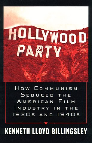 Hollywood Party: How Communism Seduced the American Film Industry in the 1930s and 1940s 9780761513766