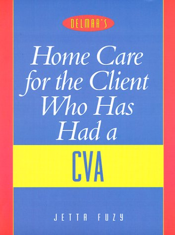 Home Care for the Client Who Has Had a Cerebrovascular Accident 9780766802094