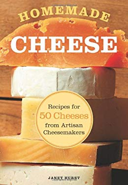 Homemade Cheese: Recipes for 50 Cheeses from Artisan Cheesemakers 9780760338483