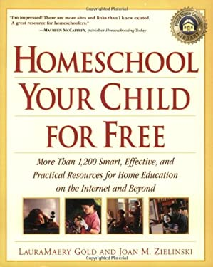 Homeschool Your Child for Free: More Than 1,200 Smart, Effective, and Practical Resources for Home Education on the Internet and Beyond 9780761525134