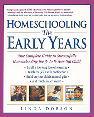 Homeschooling: The Early Years: Your Complete Guide to Successfully Homeschooling the 3- To 8- Year-Old Child 9780761520283