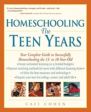 Homeschooling: The Teen Years: Your Complete Guide to Successfully Homeschooling the 13- To 18- Year-Old 9780761520931