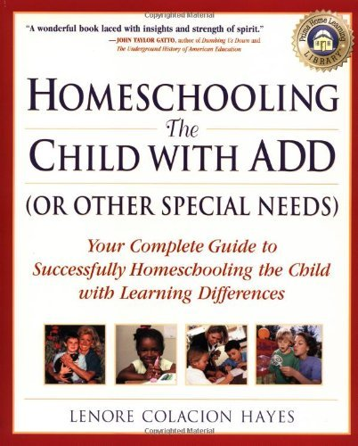 Homeschooling the Child with Add (or Other Special Needs): Your Complete Guide to Successfully Homeschooling the Child with Learning Differences 9780761535690
