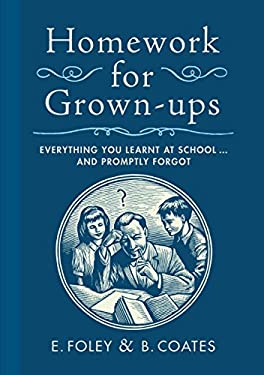 Homework for Grown-Ups: Everything You Learned at School and Promptly Forgot 9780767932387