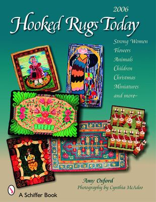 Hooked Rugs Today: Strong Women, Flowers, Animals, Children, Christmas, Miniatures, and More 9780764325786