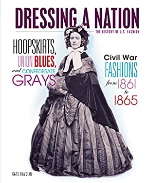 Hoopskirts, Union Blues, and Confederate Grays: Civil War Fashions from 1861 to 1865 9780761358893